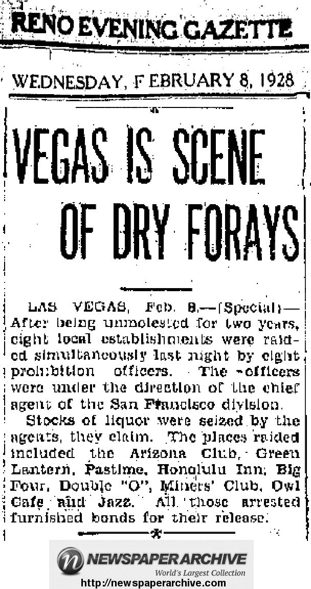 bars in Las Vegas were left unmolested for two years while liquor sales in the country were outlawed.  Then eight establishments were raided simultaneously  by eight prohibition officers.