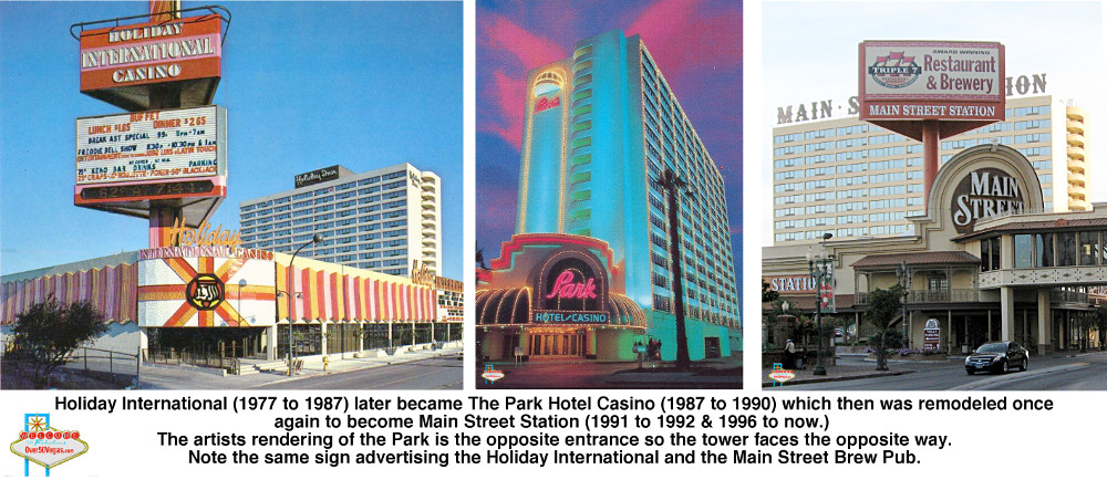 Holiday International (1977 to 1987) later became The Park Hotel Casino (1987 to 1990) which then was remodeled once again to become Main Street Station (1991 to 1992 & 1996 to now.