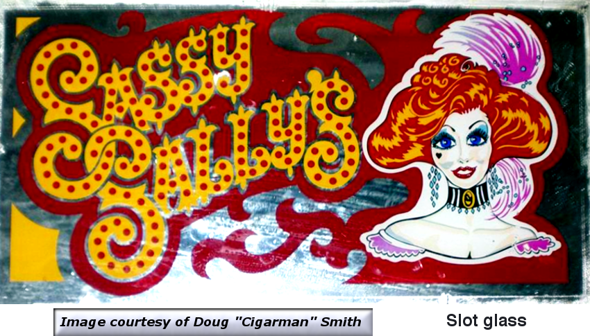 "A beautiful example of a slot machine glass front from Sassy Sally's courtesy of the collection of Doug ""Cigarman"" Smith."